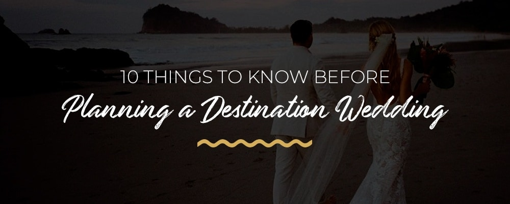 Things to Know Before Planning a Destination Wedding